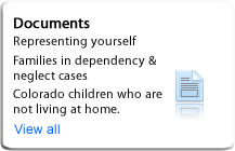 Documents: Representing yourself, families in dependency and nelgect cases, Colorado children who are not living at home