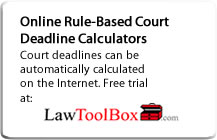 Online Rule-Based Court Deadline Calculators: Click here for free trial.